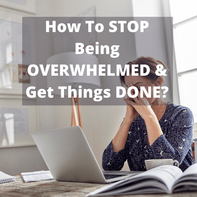 How To STOP Being OVERWHELMED & Get Things DONE_