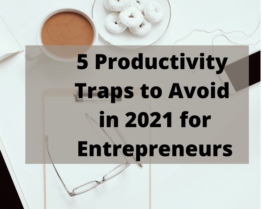 5 Productivity Traps to Avoid in 2021 for Entrepreneurs