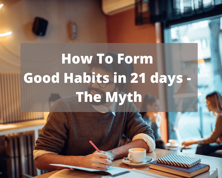 How To Form Good Habits in 21 Days - The Myth