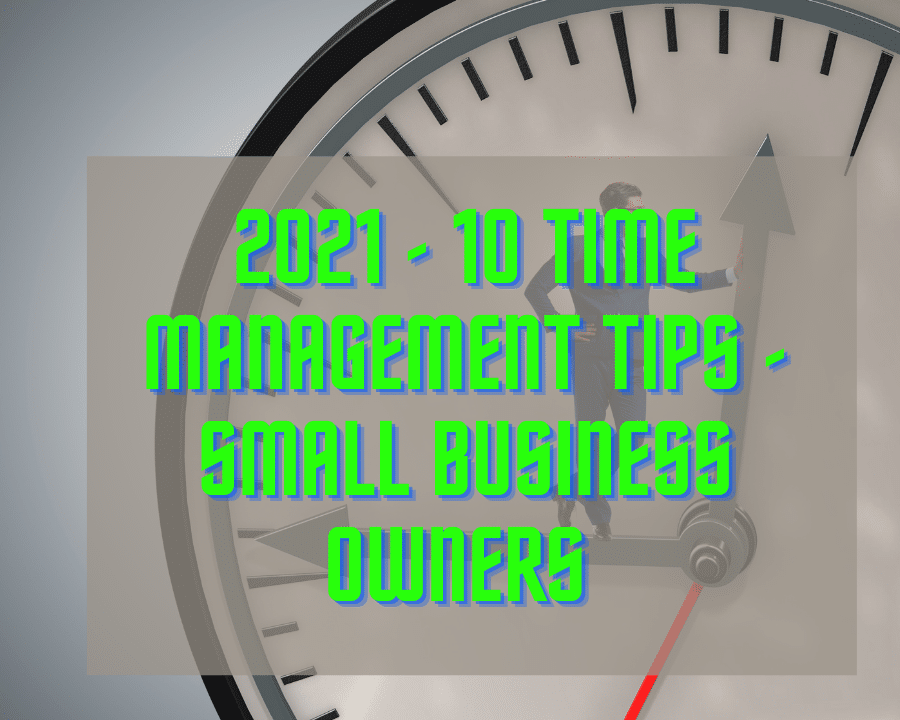 10 Time Management Tips That Every Small Business Owner Needs In 2021
