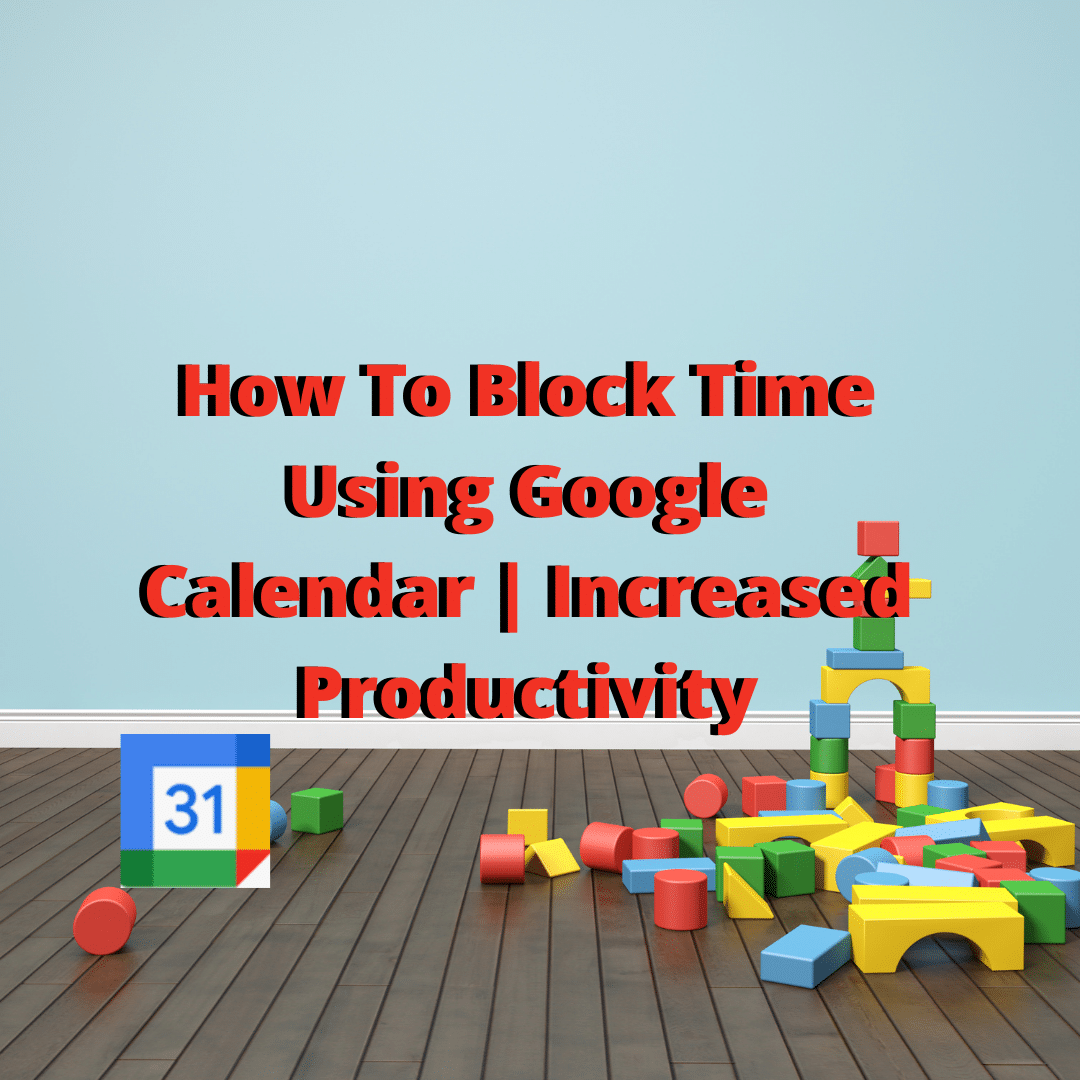 How To Block Time Using Google Calendar _ Increased Productivity