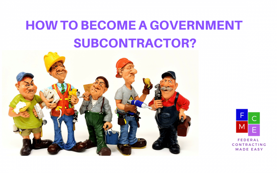 HOW TO BECOME A GOVERNMENT SUBCONTRACTOR?