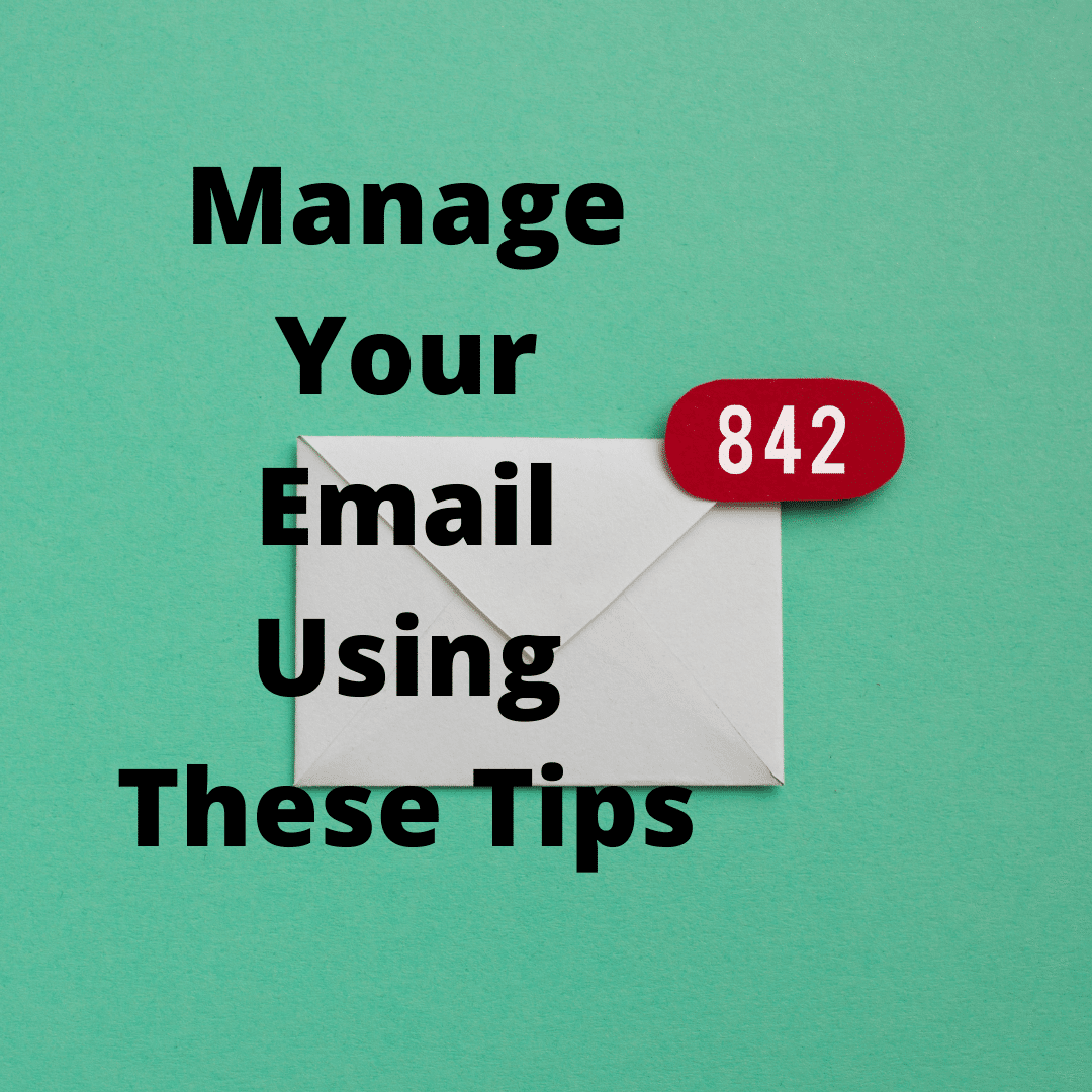Manage Your Email Using These Tips