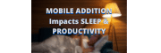 How MOBILE Addition Is Affecting Your SLEEP & PRODUCTIVITY